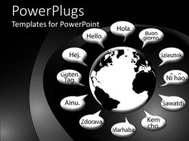 PowerPoint template displaying black and white plain representation of earth with speech bubbles with hello in various languages of countries of the world