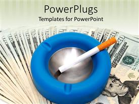 PowerPlugs: PowerPoint template with a cigarette and an ashtray with dollar notes in the background