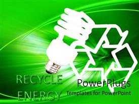 PowerPlugs: PowerPoint template with energy saving bulb and a recycle sign text that spells out 'Recycle energy  '