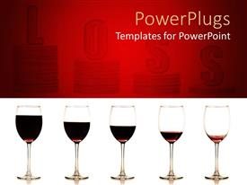 PowerPoint template displaying five glasses of red wine on white background glasses of wine in line with gradually reduced liquid loss letters word on stacks of coins