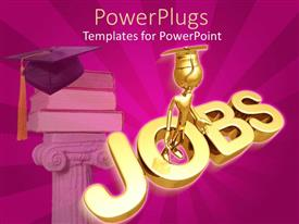PowerPlugs: PowerPoint template with gold figure wearing graduation cap inside three dimensional word Jobs with stack books in background