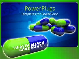 PowerPoint template displaying green and blue capsule pills, close up of capsule with health care on green side and reform on blue side, hand with capsules and tablets in background