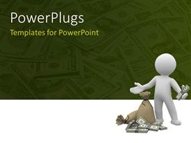 PowerPlugs: PowerPoint template with humanoid holding dollars with some bundle of dollars on floor and money bags with dollars lying over the background