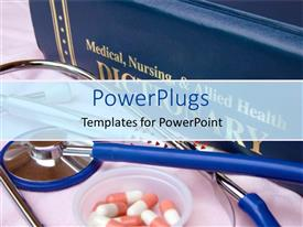 PowerPoint template displaying medical dictionary, stethoscope, cup of pills, pen, medicine, health care