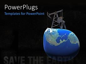 PowerPoint template displaying oil derrick sitting on distorted earth globe with text SAVE THE EARTH
