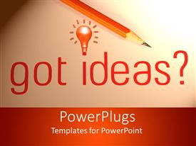 PowerPlugs: PowerPoint template with pencil with a Got Idea? Text on an orange background