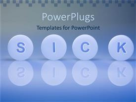 PowerPoint template displaying round light blue tablets spell out word 'SICK' with reflection on surface