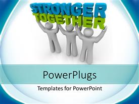 PowerPlugs: PowerPoint template with teamwork depiciton as team of three men lift 3D word STRONGER TOGETHER