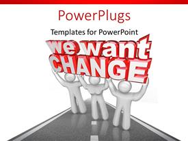 PowerPlugs: PowerPoint template with three people lift 'We want change' to demonstrate their demands with white color
