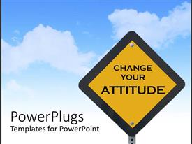 PowerPlugs: PowerPoint template with traffic sign with change your attitude message on yellow background with black frame over blue sky background