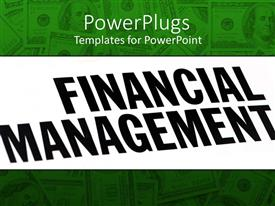 PowerPlugs: PowerPoint template with the word financial management with dollars in the background